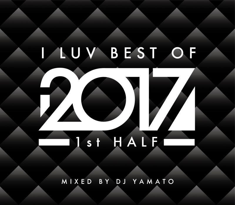 画像1: 【2017年上半期超豪華50曲メガミックス】DJ YAMATO / I LUV BEST OF 2017 1st HALF (1)